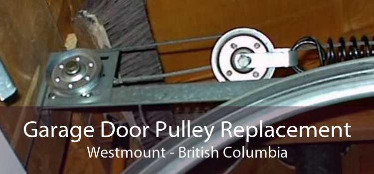 Garage Door Pulley Replacement Westmount - British Columbia